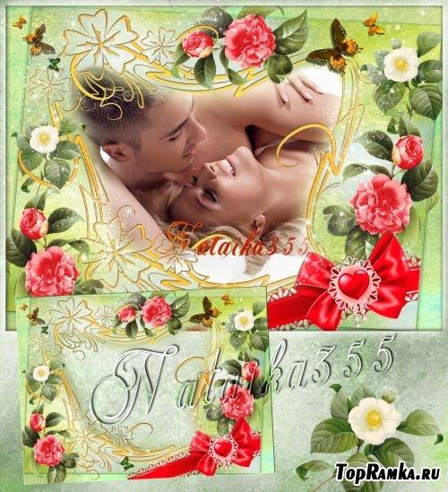 Рамка для фото - Зелень, розы, любовь мне судьбою даны